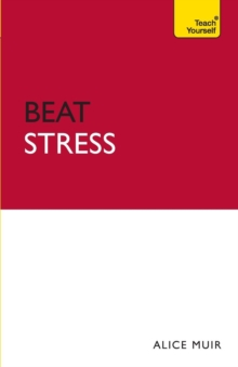 Beat Stress : CBT, NLP and mindfulness practices for relaxing body and mind, Paperback Book