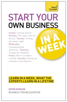 Start Your Own Business in a Week : How to be an Entrepreneur in Seven Simple Steps, Paperback Book