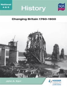 National 4 & 5 History: Changing Britain 1760-1900, Paperback Book