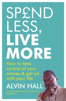 Spend Less, Live More : How to take control of your money and get on with your life, Paperback Book
