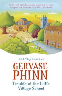 Trouble at the Little Village School: A Little Village School Novel (Book 2) : A Little Village School Novel, Paperback Book