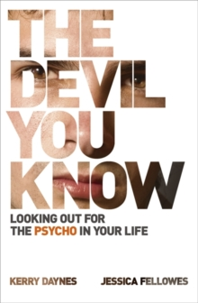 The Devil You Know : Looking Out for the Psycho in Your Life, Paperback Book