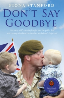 Don't Say Goodbye : Our Heroes and the Families They Leave Behind, Paperback Book