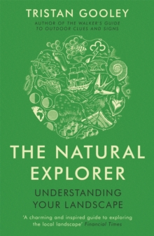 The Natural Explorer: Understanding Your Landscape : Understanding Your Landscape, Paperback Book