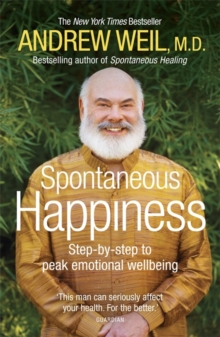 Spontaneous Happiness : Step-by-step to Peak Emotional Wellbeing, Paperback Book