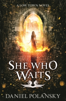 She Who Waits : Low Town 3, Paperback Book