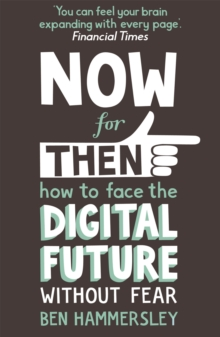 Now for Then: How to Face the Digital Future without Fear, Paperback Book