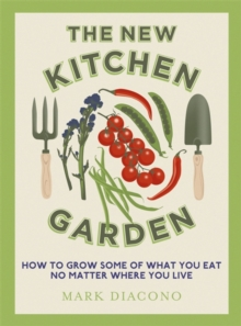 The New Kitchen Garden : How to Grow Some of What You Eat No Matter Where You Live, Hardback Book