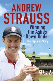 Andrew Strauss: Winning the Ashes Down Under : Coming out on Top, Paperback / softback Book