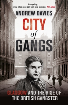 City of Gangs: Glasgow and the Rise of the British Gangster, Paperback Book