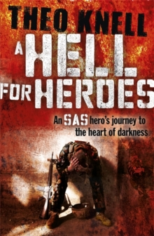 A Hell for Heroes : A SAS Hero's Journey to the Heart of Darkness, Hardback Book