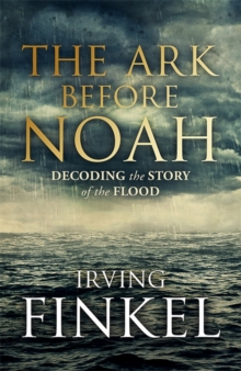 The Ark Before Noah: Decoding the Story of the Flood, Hardback Book