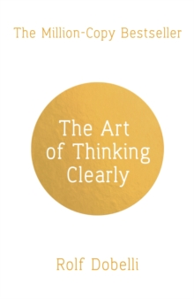 The Art of Thinking Clearly: Better Thinking, Better Decisions, Paperback Book