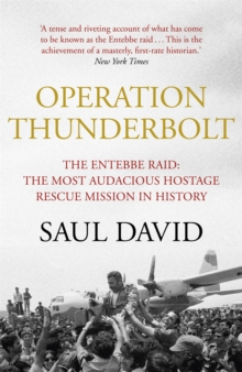Operation Thunderbolt : The Entebbe Raid - The Most Audacious Hostage Rescue Mission in History, Paperback / softback Book