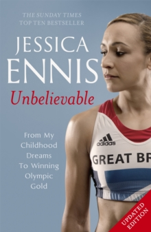 Jessica Ennis: Unbelievable - From My Childhood Dreams to Winning Olympic Gold, Paperback Book
