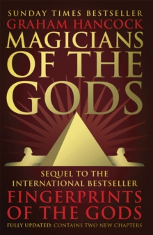 Magicians of the Gods : The Forgotten Wisdom of Earth's Lost Civilisation - The Sequel to Fingerprints of the Gods, Paperback Book