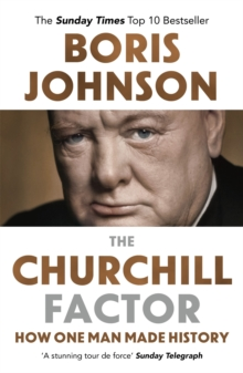 The Churchill Factor : How One Man Made History, Paperback Book