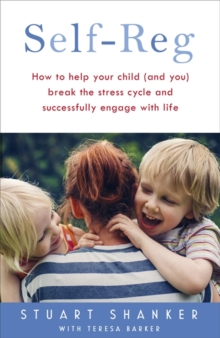Self-Reg : How to Help Your Child (and You) Break the Stress Cycle and Successfully Engage with Life, Hardback Book