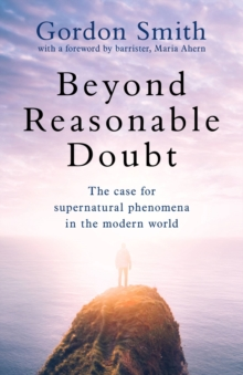 Beyond Reasonable Doubt : The case for supernatural phenomena in the modern world, with a foreword by Maria Ahern, a leading barrister, Paperback / softback Book