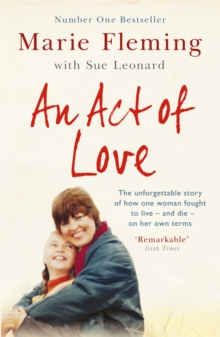 An Act of Love : One Woman's Remarkable Life Story and Her Fight for the Right to Die with Dignity, Paperback Book
