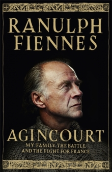 Agincourt : My Family, the Battle and the Fight for France, Hardback Book