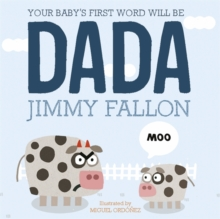 Your Baby's First Word Will Be Dada : Board Book, Hardback Book