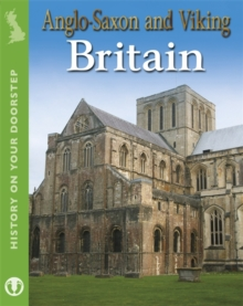 History On Your Doorstep: Anglo-Saxon and Viking Britain, Paperback Book