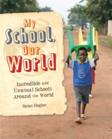 My School, Our World: Incredible and Unusual Schools Around the World, Hardback Book