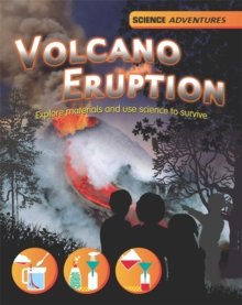 Science Adventures: Volcano Eruption! - Explore materials and use science to survive, Paperback Book