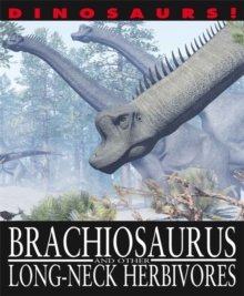 Dinosaurs!: Brachiosaurus and other Long-Necked Herbivores, Hardback Book