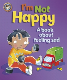 Our Emotions and Behaviour: I'm Not Happy - A book about feeling sad, Paperback Book