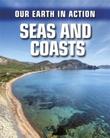 Our Earth in Action: Seas and Coasts, Paperback Book