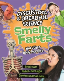Disgusting and Dreadful Science: Smelly Farts and Other Body Horrors, Hardback Book