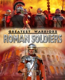 Greatest Warriors: Roman Soldiers, Paperback Book
