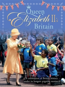 Queen Elizabeth II's Britain : A Celebration of British History Under its Longest-Reigning Monarch, Paperback Book
