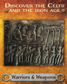 Discover the Celts and the Iron Age: Warriors and Weapons, Hardback Book