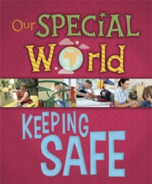 Our Special World: Keeping Safe, Hardback Book