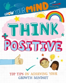 Grow Your Mind: Think Positive, Hardback Book