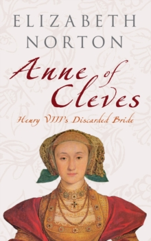 Anne of Cleves : Henry VIII's Discarded Bride, Paperback Book