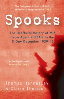 Spooks the Unofficial History of MI5 From Agent Zig Zag to the D-Day Deception 1939-45, Paperback Book