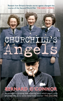 Churchill's Angels : How Britain's Women Secret Agents Changed the Course of the Second World War, Paperback Book
