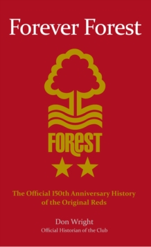Forever Forest : The Official 150th Anniversary History of the Original Reds, Hardback Book