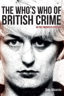 The Who's Who of British Crime : In the Twentieth Century, Paperback Book