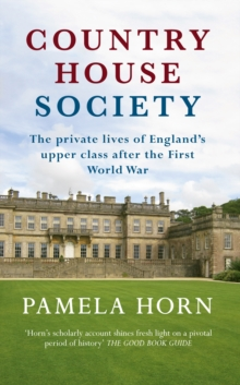 Country House Society : The Private Lives of England's Upper Class After the First World War, Paperback / softback Book