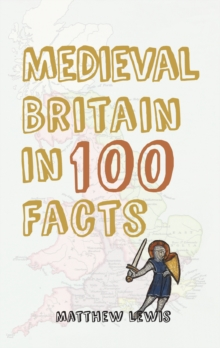 Medieval Britain in 100 Facts, Paperback / softback Book