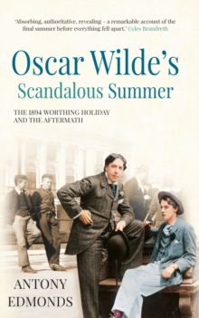 Oscar Wilde's Scandalous Summer : The 1894 Worthing Holiday and the Aftermath, Paperback Book