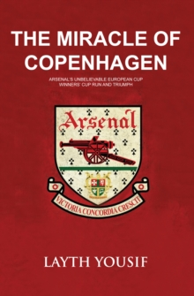 The Miracle of Copenhagen : Arsenal's Unbelievable European Cup Winners Cup Run and Triumph, Paperback Book