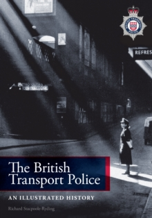 The British Transport Police : An Illustrated History, Paperback / softback Book