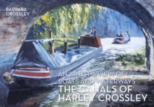 The Canals of Harley Crossley : An Artist's View of Boats and Waterways, Paperback / softback Book