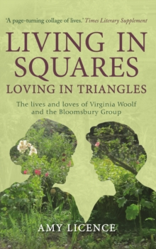 Living in Squares, Loving in Triangles : The Lives and Loves of Viginia Woolf and the Bloomsbury Group, Paperback Book